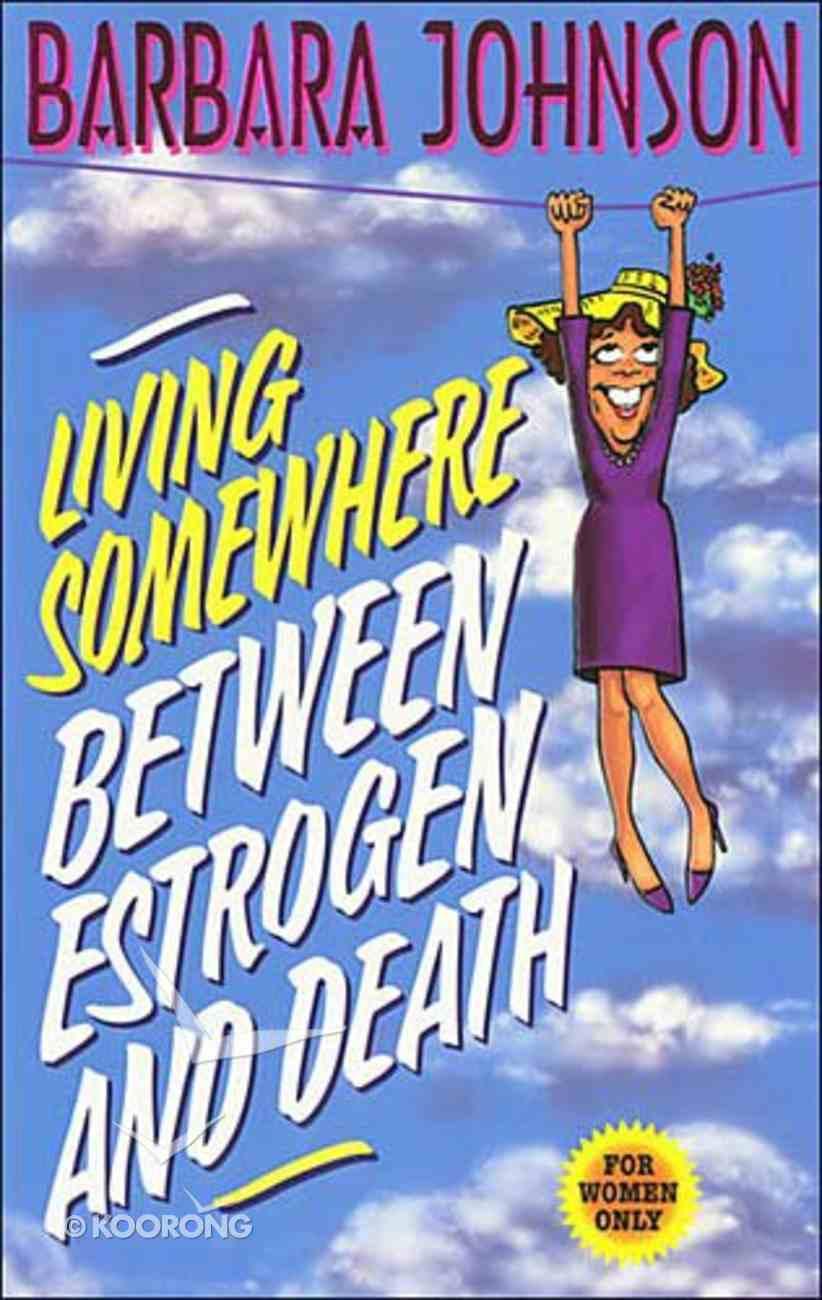 Living Somewhere Between Estrogen and Death Paperback