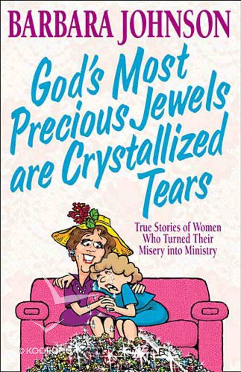 God's Most Precious Jewels Are Crystallized Tears Paperback
