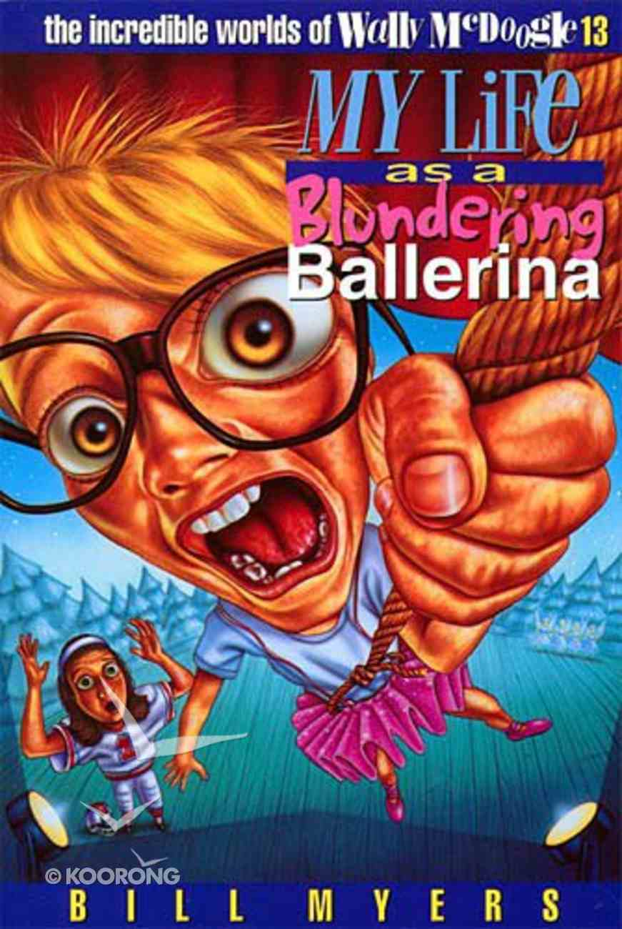 My Life as a Blundering Ballerina (#13 in Wally Mcdoogle Series) Paperback