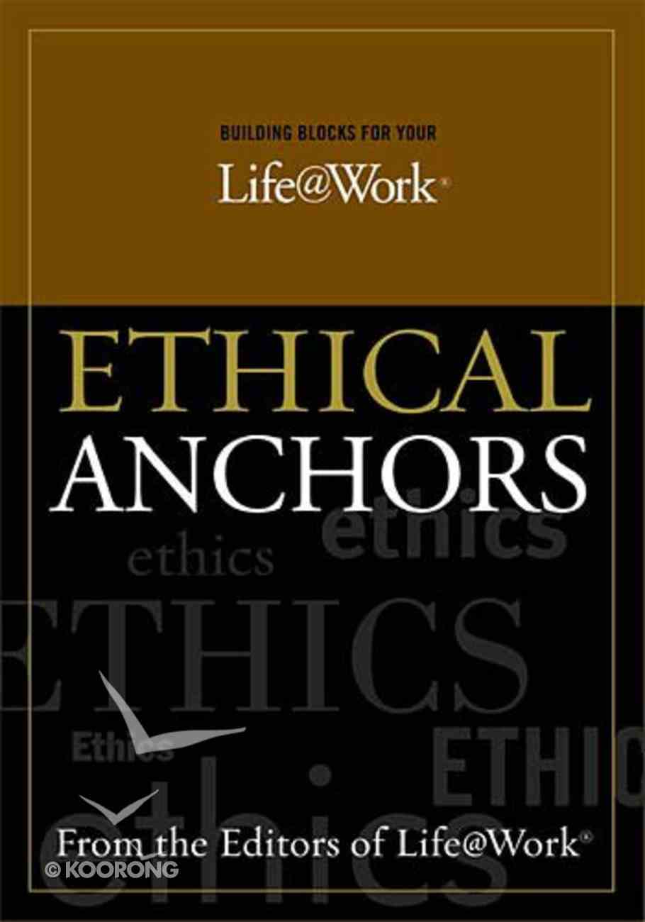 Ethical Anchors (Building Blocks For Your Life@work Series) Paperback