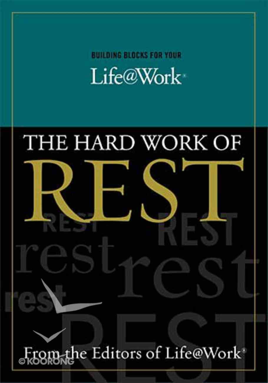 The Hard Work of Rest (Building Blocks For Your Life@work Series) Paperback