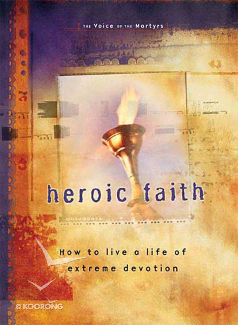 Voice of the Martyrs: Heroic Faith Paperback