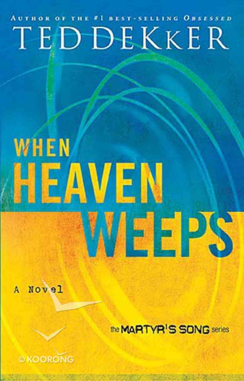 When Heaven Weeps (#02 in Martyr's Song Series) Paperback