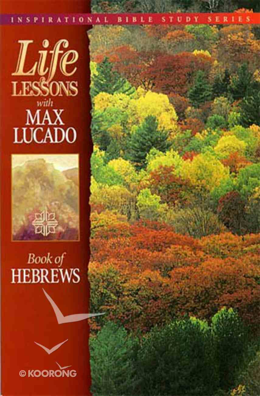 Hebrews (Life Lessons With Max Lucado Series) Paperback
