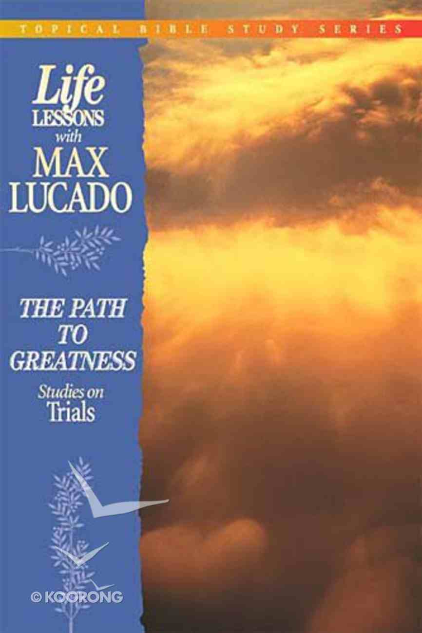 Path to Greatness (Life Lessons With Max Lucado Series) Paperback