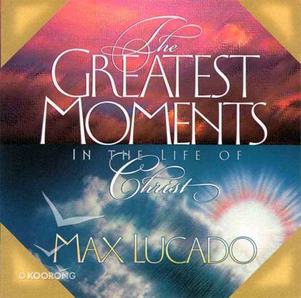 Greatest Moments in the Life of Christ Paperback
