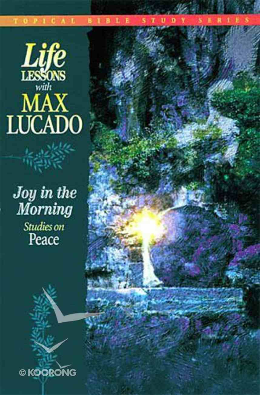 Joy in the Morning (Life Lessons With Max Lucado Series) Paperback