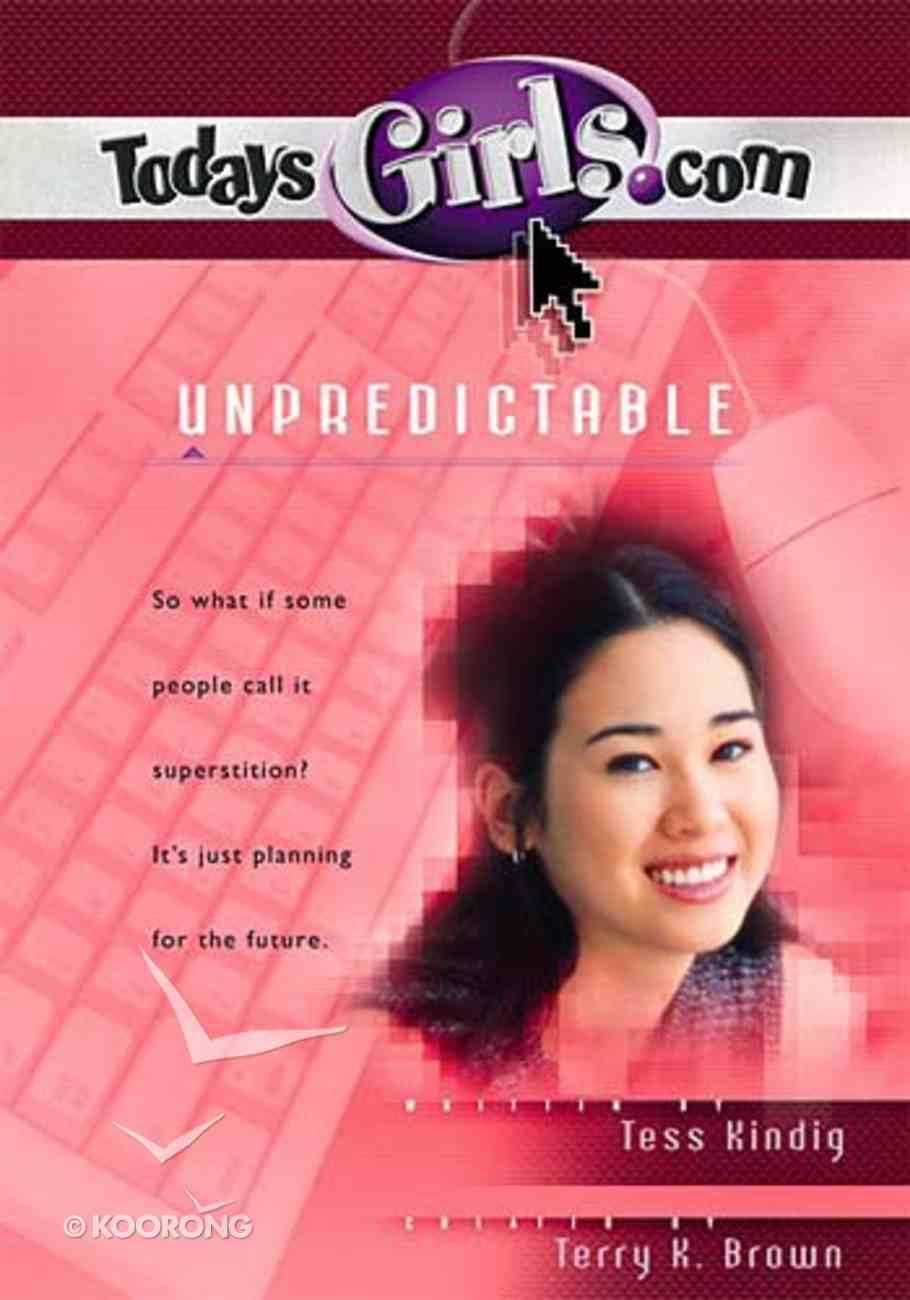 Unpredictable (#11 in Todaysgirls.com Series) Paperback