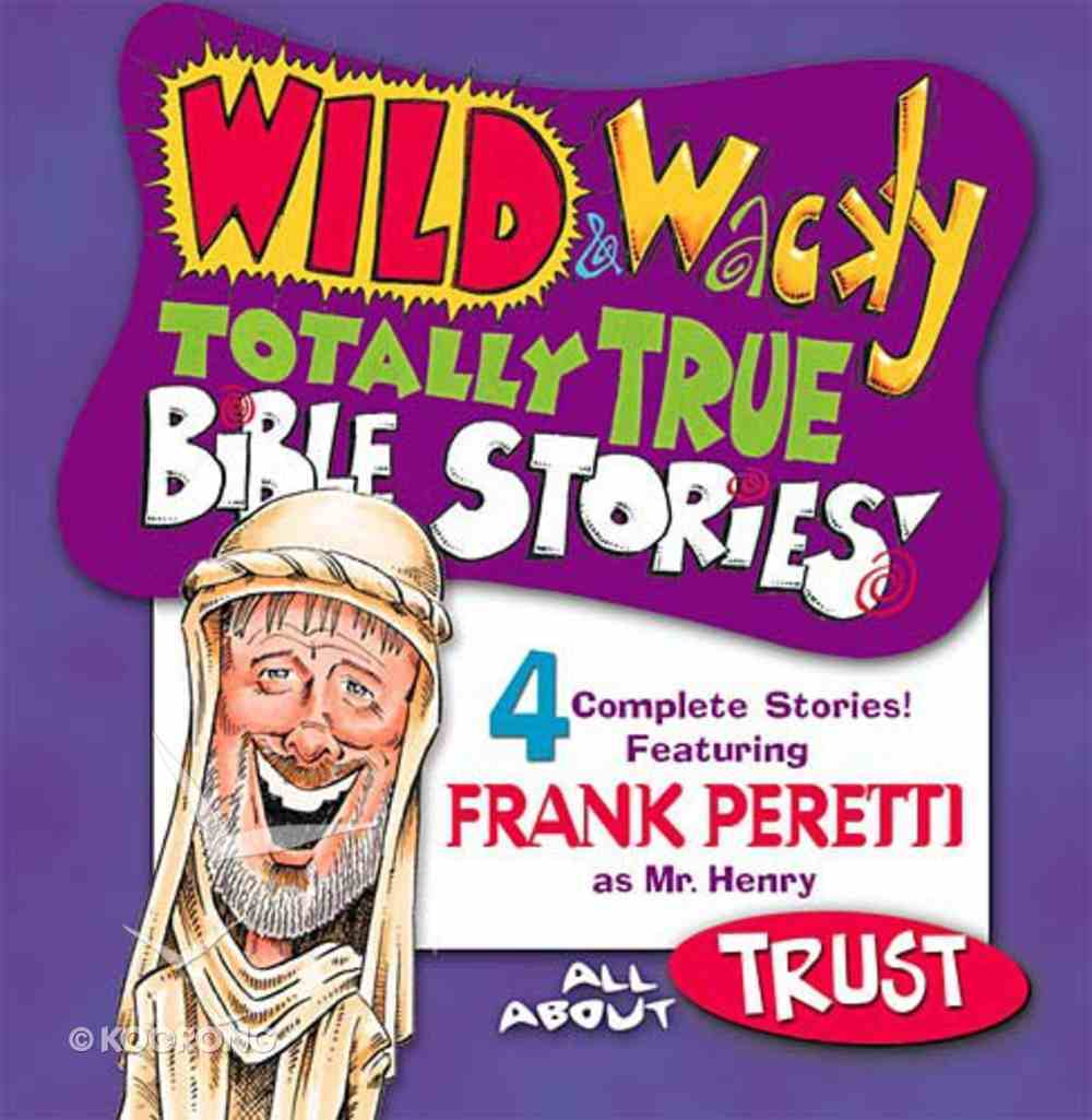 All About Trust (Wild & Wacky Totally True Bible Stories Series) CD