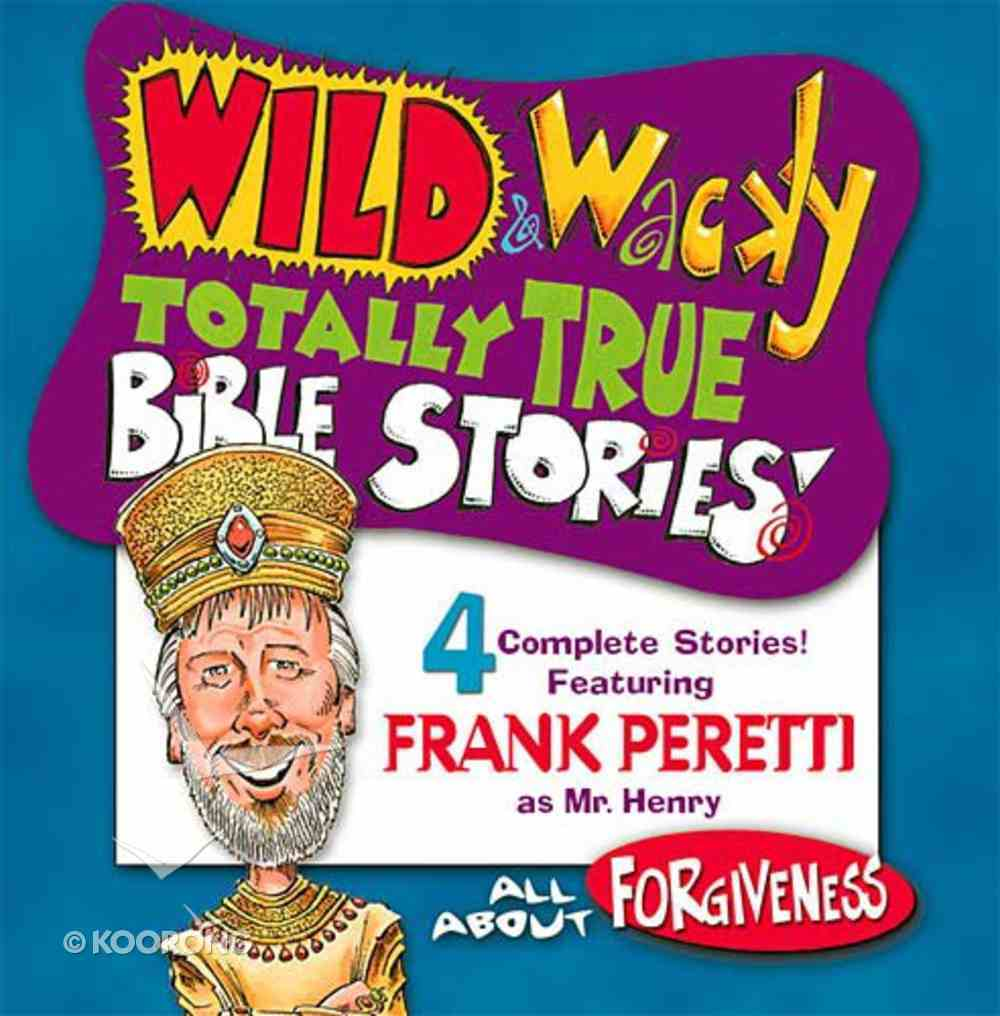 All About Forgiveness (Wild & Wacky Totally True Bible Stories Series) CD