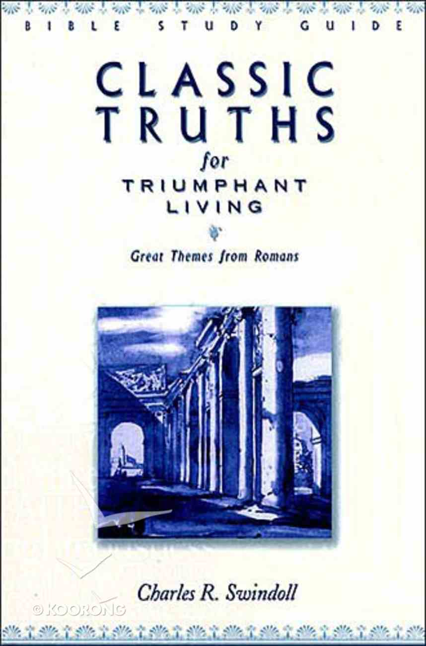 Classic Truths For Triumphant Living (Insight For Living Series) Paperback