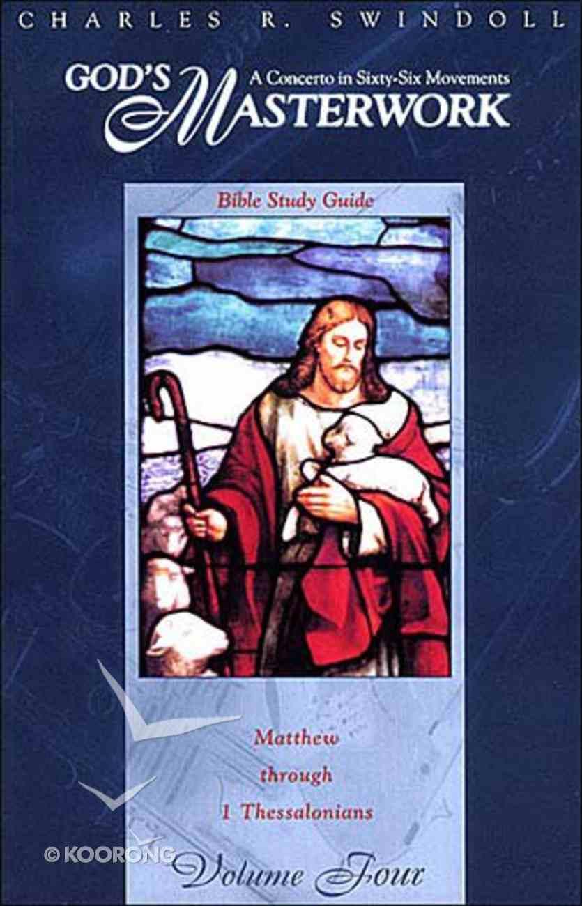 Ifl: Gods Masterwork 4 Matthew - 1 Thessalonians (Insight For Living God's Masterwork Series) Paperback