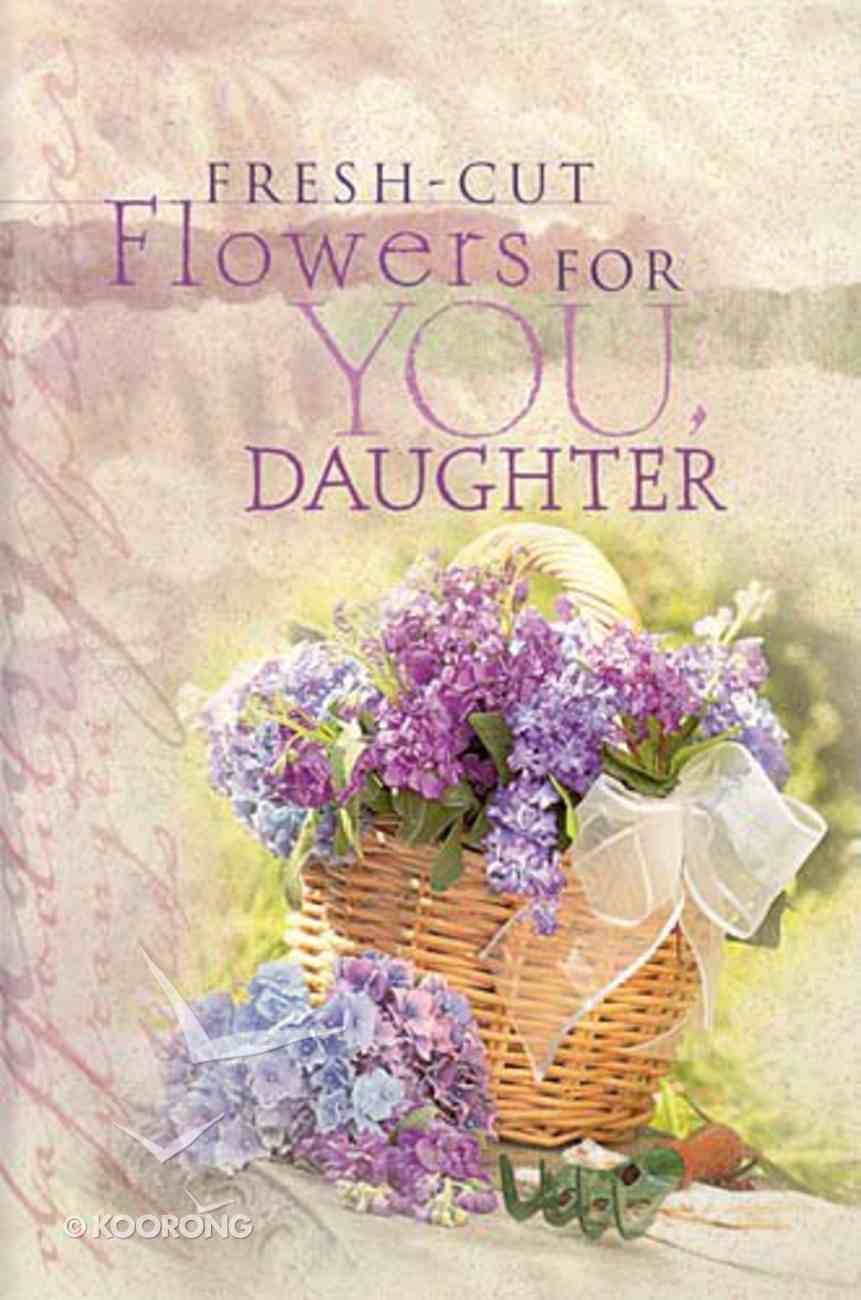 Fresh Cut Flowers For You Daughter Hardback