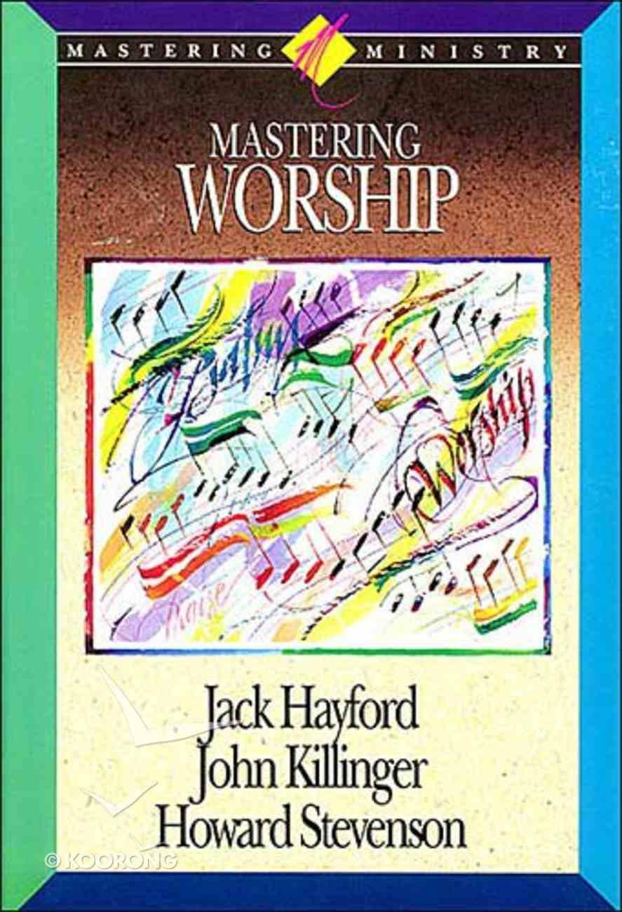 Mastering Worship (Mastering Ministry Series) Hardback