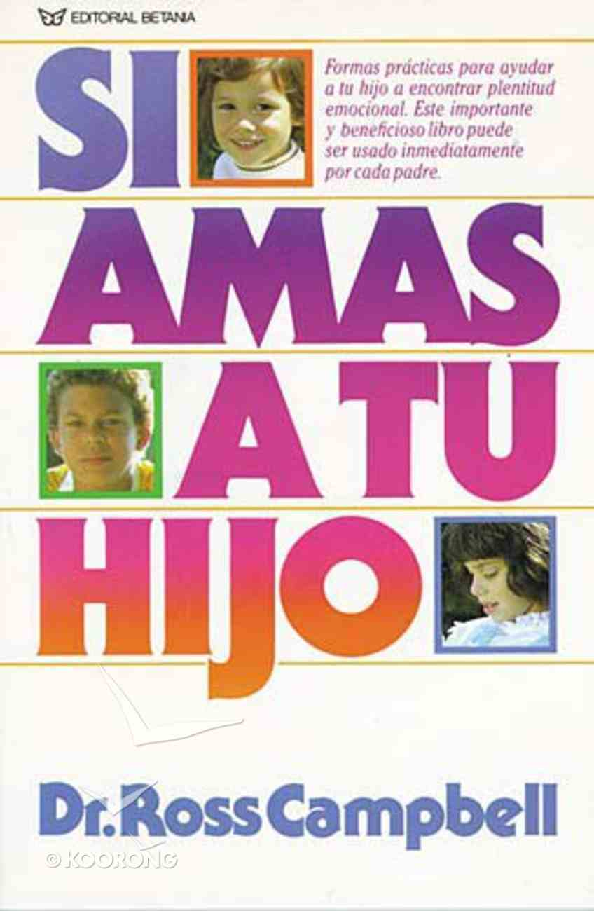 Si Amas a Tu Hijo (How To Really Love Your Child) Paperback