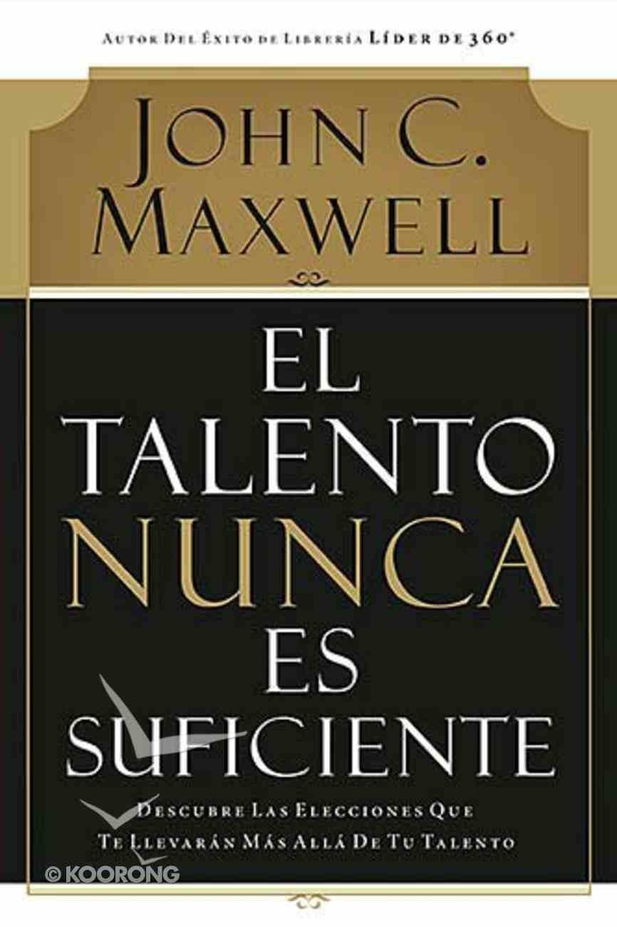 El Talento Nunca Es Suficiente (Talent Is Never Enough) Paperback