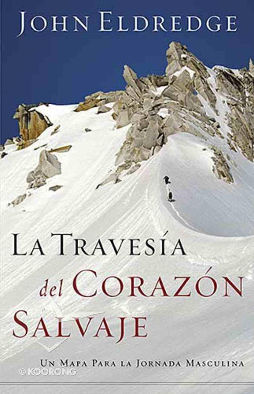 La Travesia Del Corazon Salvaje (The Way Of The Wild Heart) Paperback