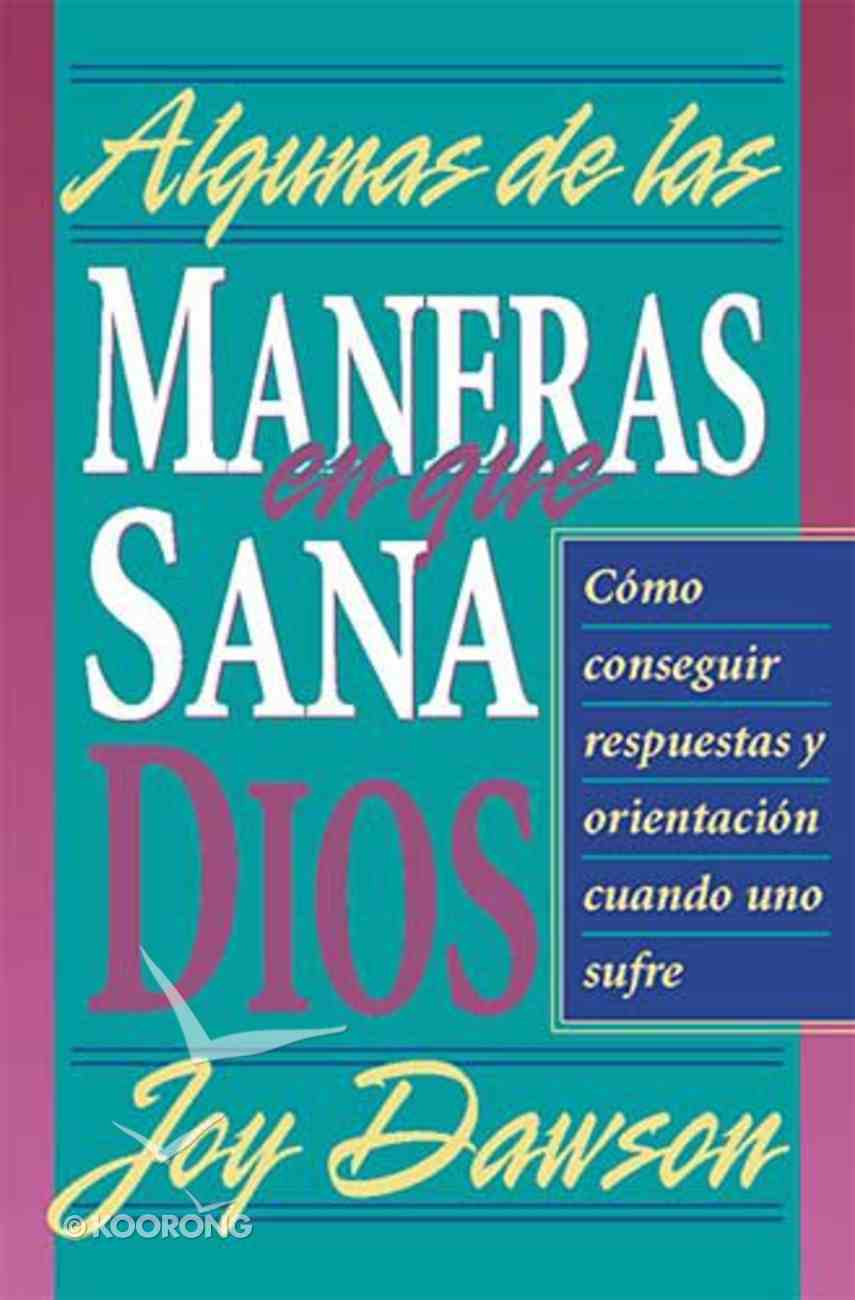 Algunas De Las Maneras En Que Dios Sana (Some Of The Ways Of God In Healing) Paperback