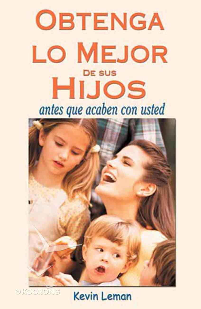 Obtenga Lo Mejor De Sus Hijos (Getting The Best Out Of Your Kids) Paperback