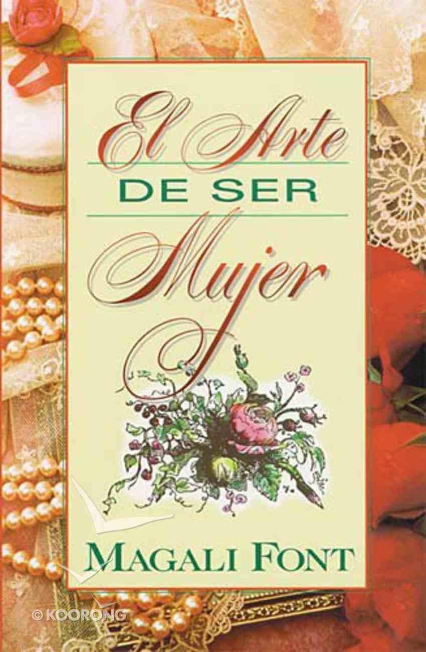El Arte De Ser Mujer (The Art Of Being A Woman) Paperback