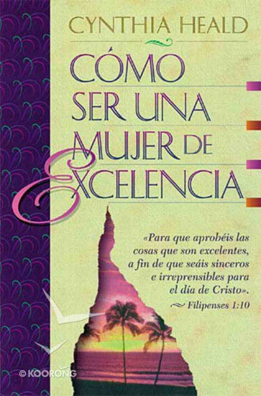 Como Ser Una Mujer De Excelencia (Becoming a Woman of Excellence) (Becoming A Woman Bible Studies Series) Paperback
