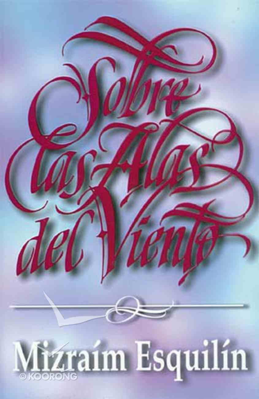Sobre Las Alas Del Viento (On The Wings Of The Wind) Paperback