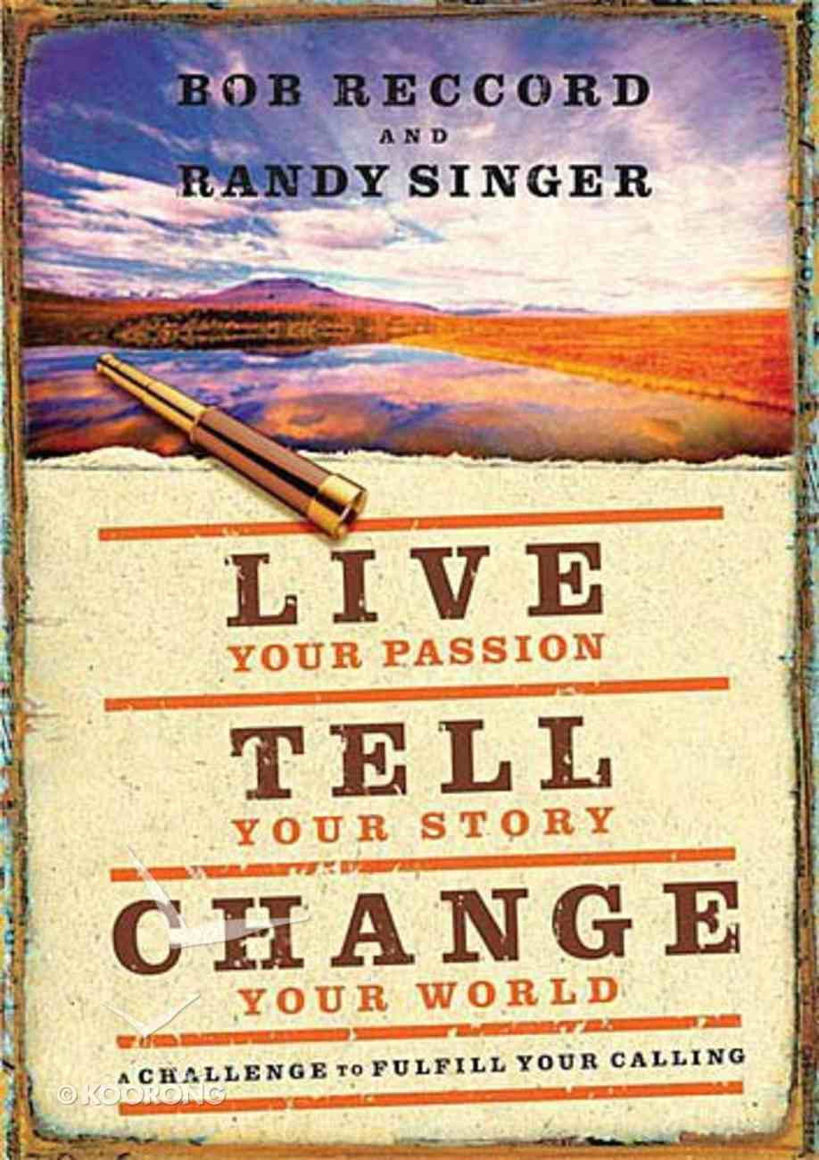 Live Your Passion, Tell Your Story, Change Your World Hardback