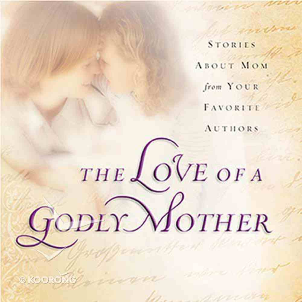 The Love of a Godly Mother Hardback