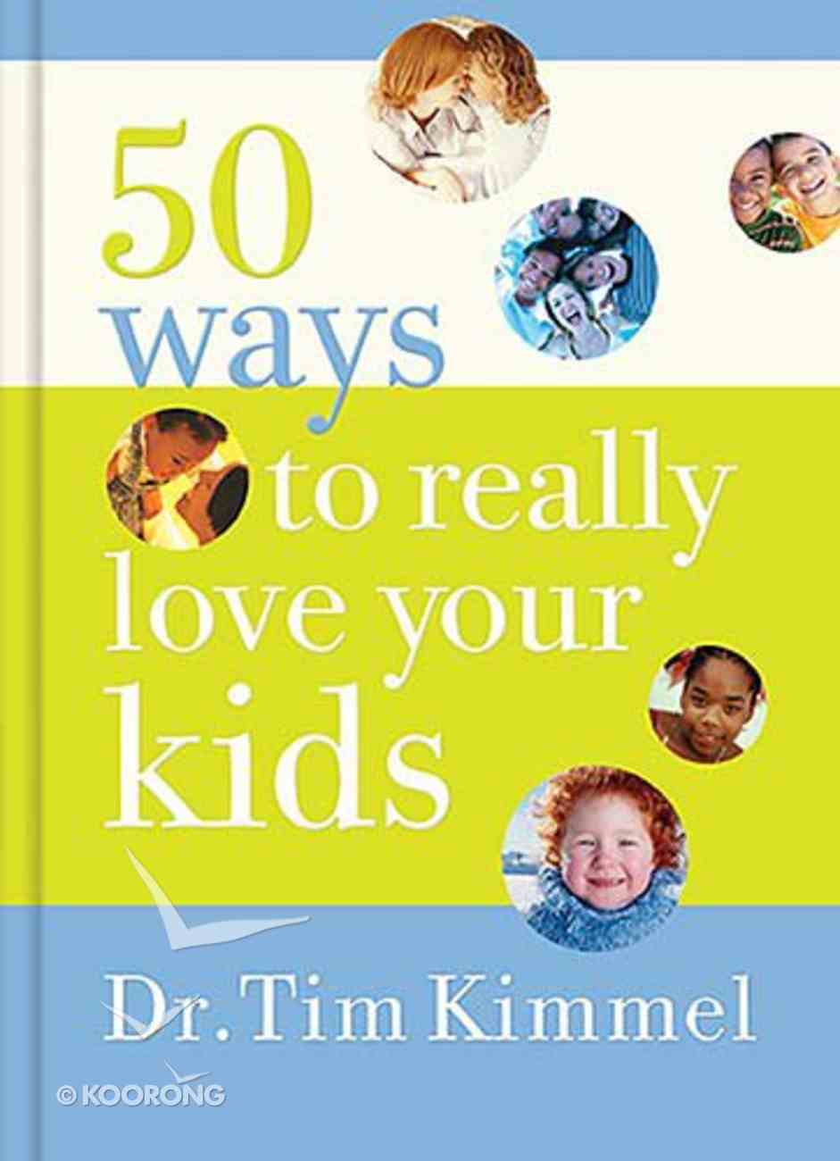 50 Ways to Really Love Your Kids Hardback