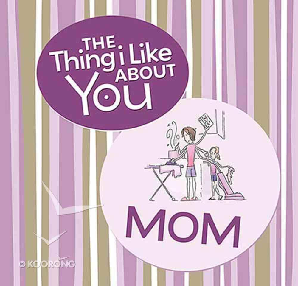 The Thing I Like About You Mom Hardback
