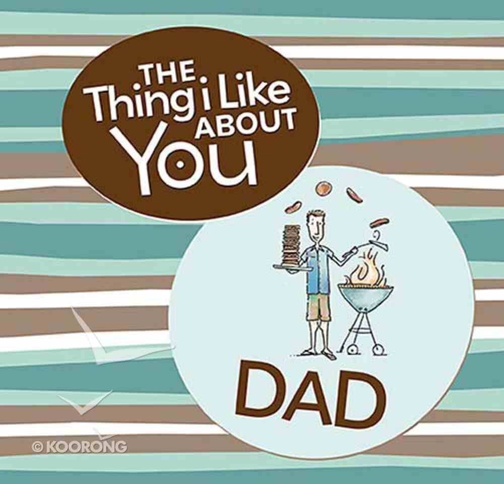 The Thing I Like About You Dad Hardback