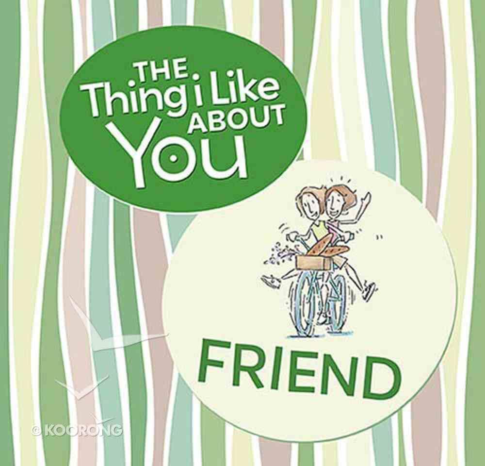 The Thing I Like About You Friend Hardback