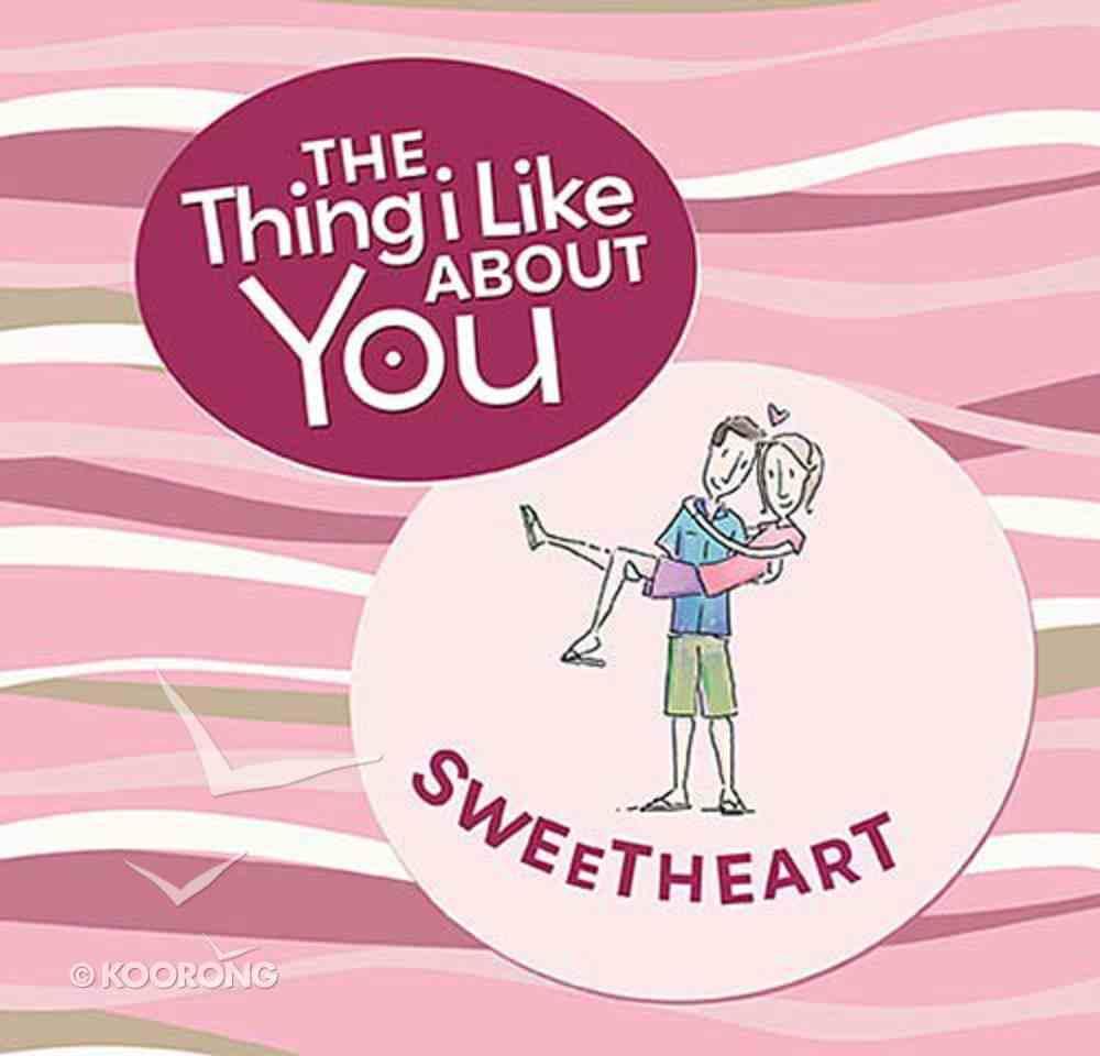 The Thing I Like About You Sweetheart Hardback