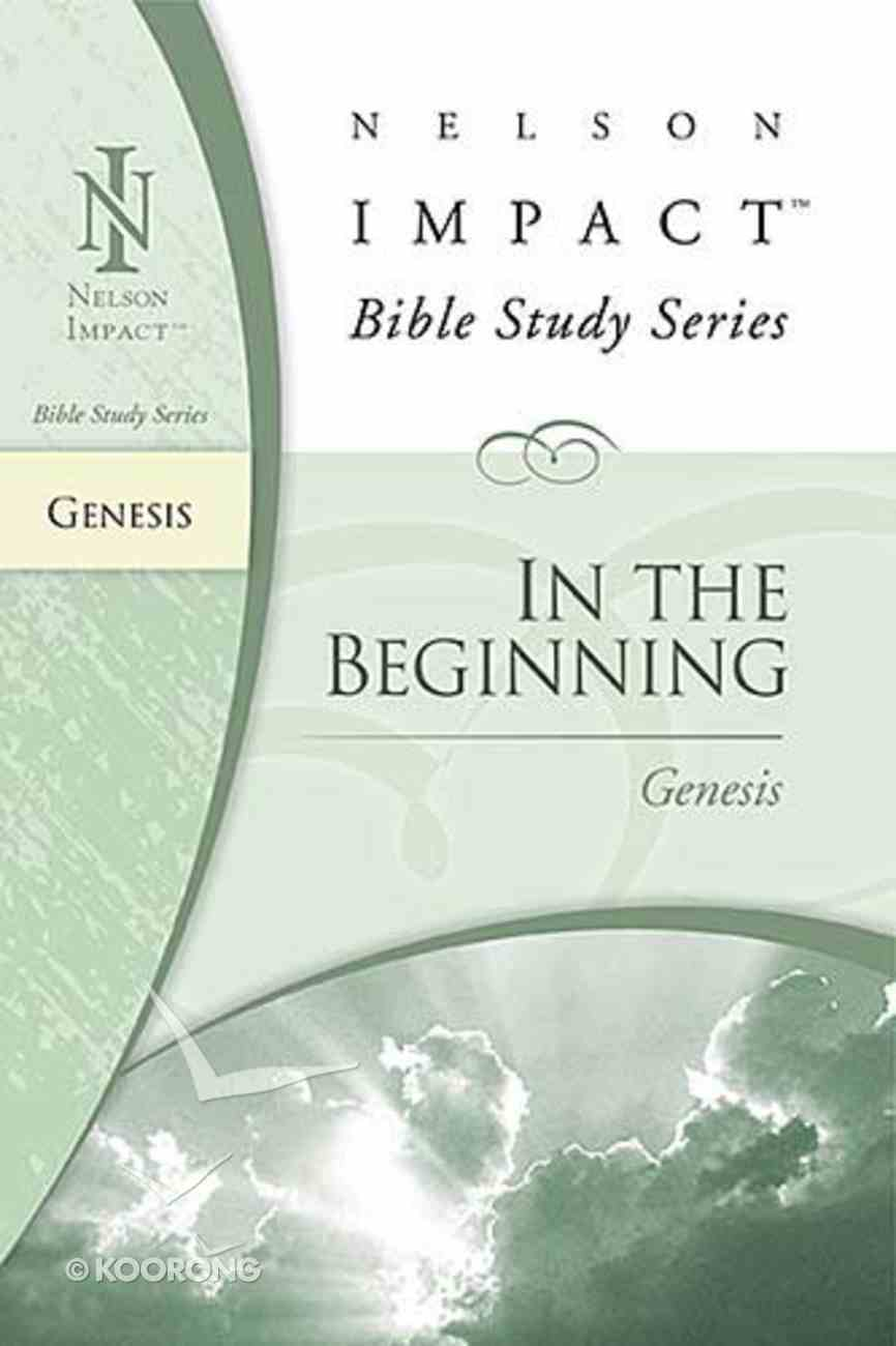 In the Beginning (Genesis) (Nelson Impact Bible Study Series) Paperback