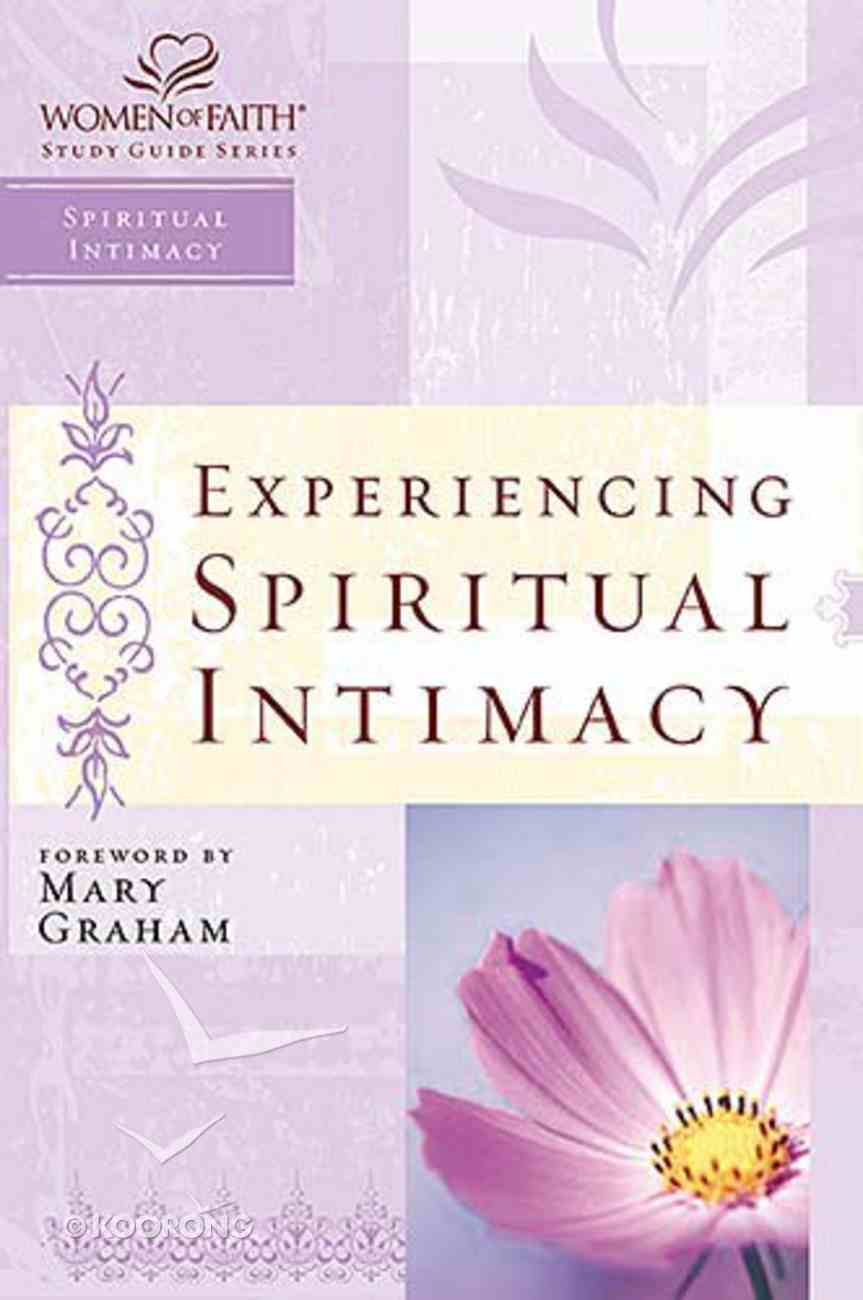 Experiencing Spiritual Intimacy (Women Of Faith Study Guide Series) Paperback