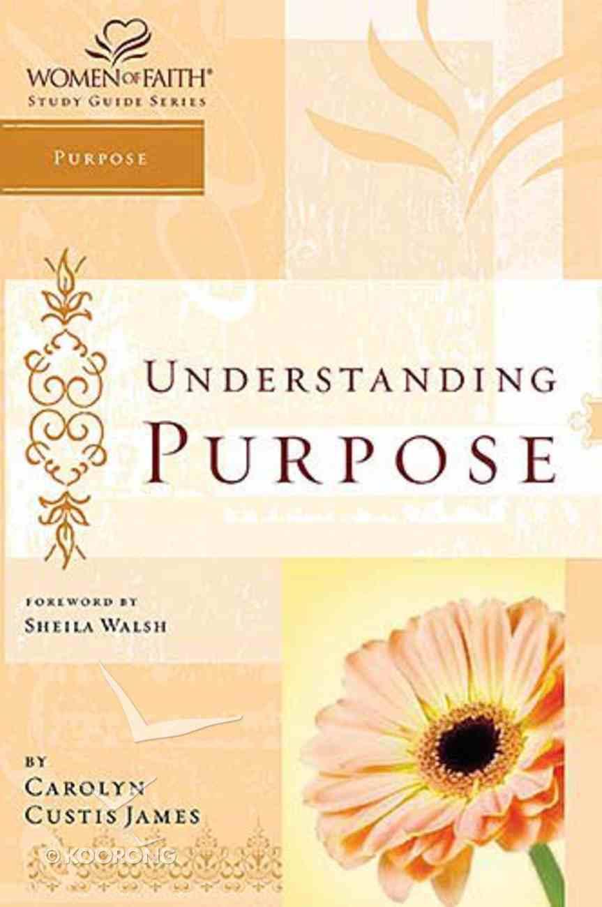 Understanding Purpose (Women Of Faith Study Guide Series) Paperback