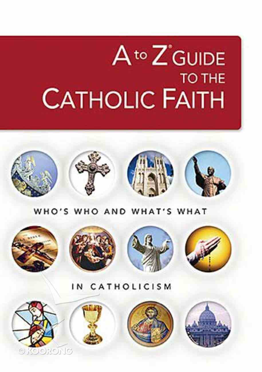 A to Z Guide to the Catholic Faith Paperback