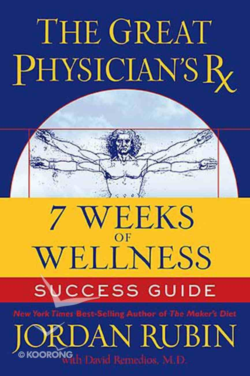 The Great Physician's Rx For 7 Weeks of Wellness Success Guide (Prescription) Paperback