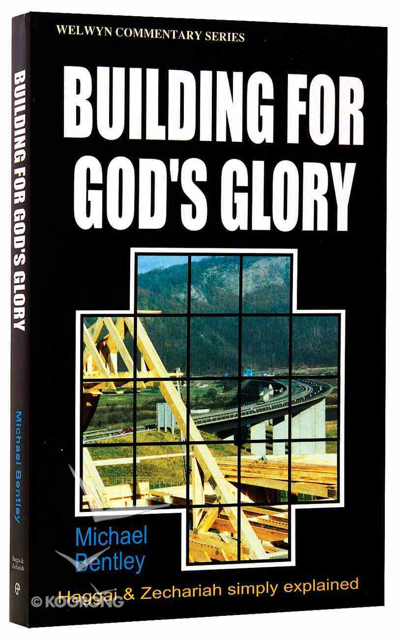 Building For God's Glory (Haggai/Zechariah) (Welwyn Commentary Series) Paperback