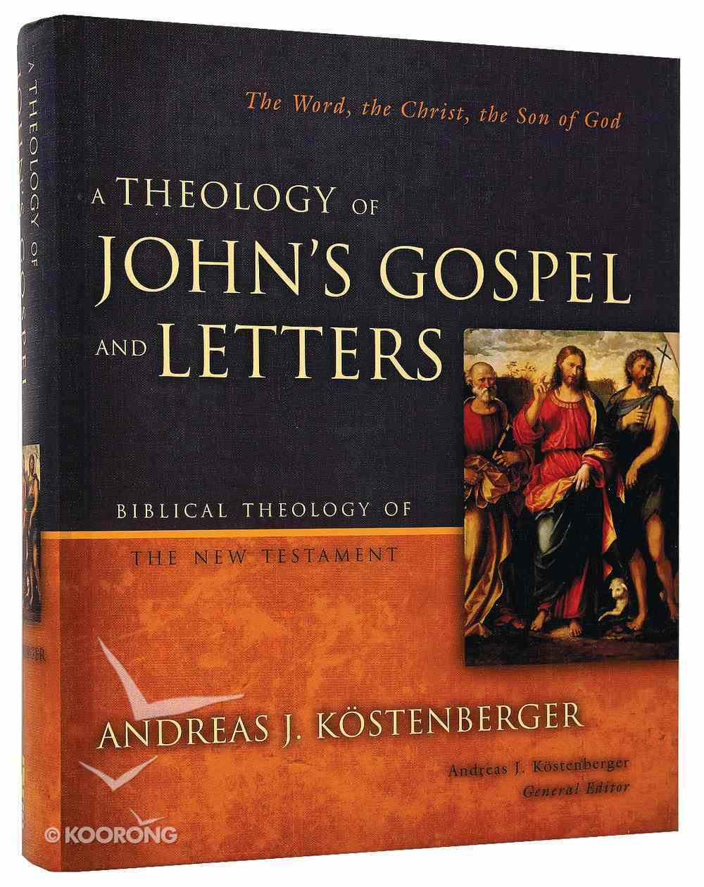 Theology of John's Gospel Letters (Biblical Theology Of The New Testament Series) Hardback