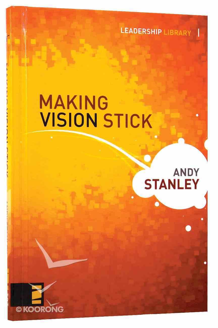 Making Vision Stick (Leadership Library Series) Hardback