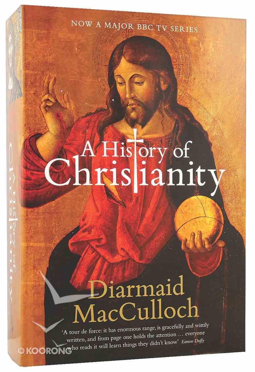 A History of Christianity: The First Three Thousand Years Hardback