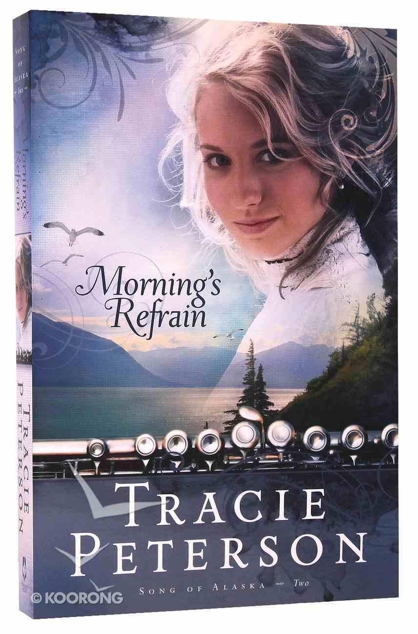Morning's Refrain (#02 in Song Of Alaska Series) Paperback
