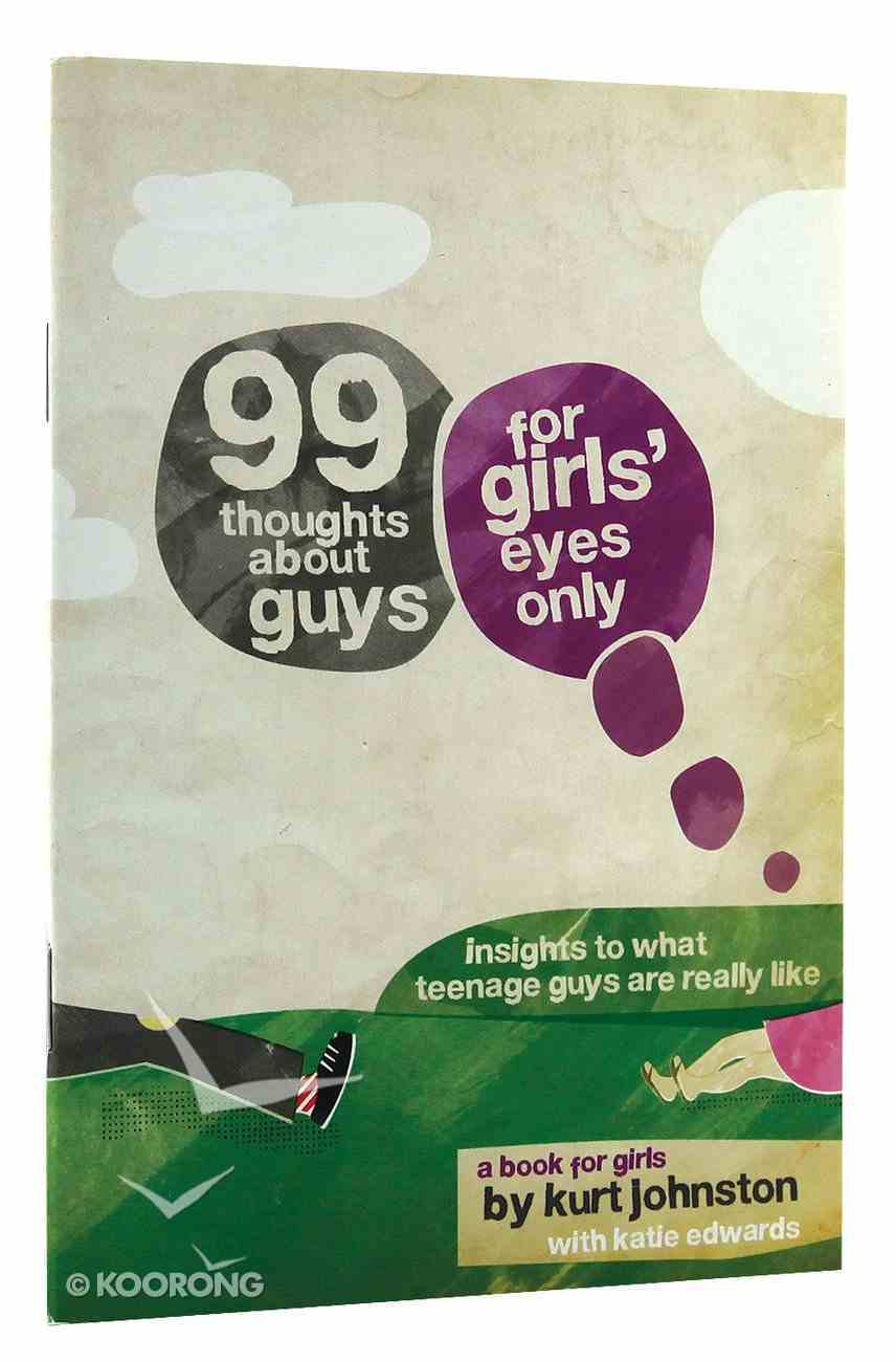 99 Thoughts About Guys: For Girls' Eyes Only Paperback