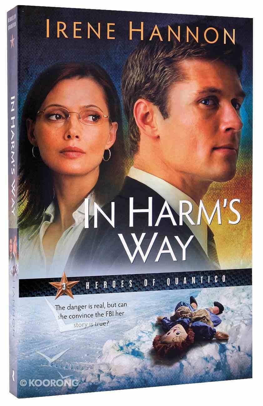 In Harm's Way (#03 in Heroes Of Quantico Series) Paperback