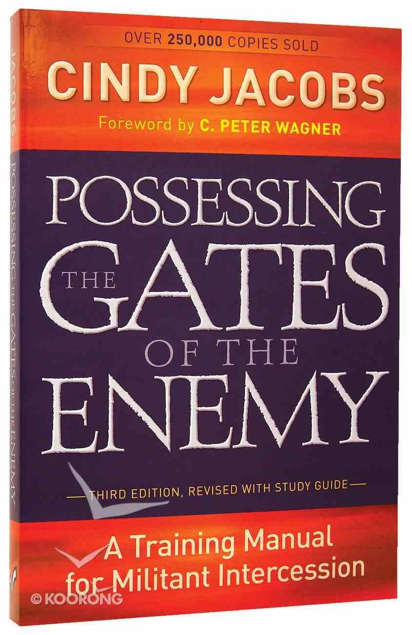 Possessing the Gates of the Enemy: A Training Manual For Militant Intercession (3rd Edition) Paperback