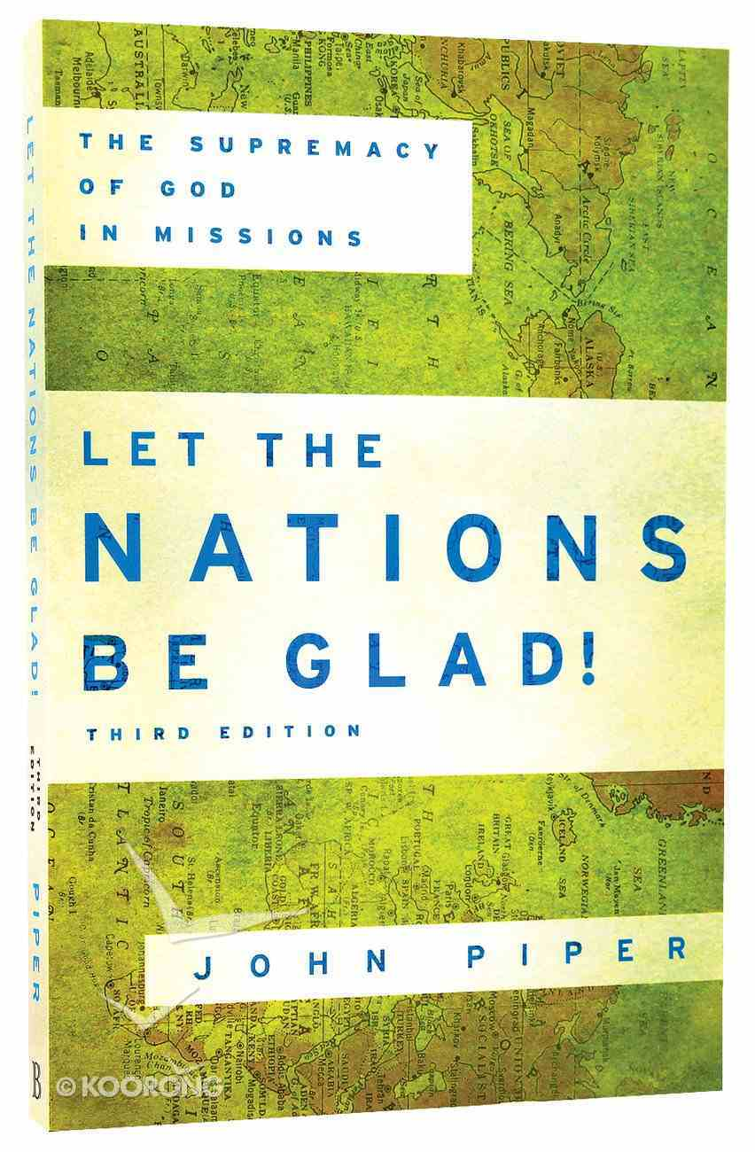 Let the Nations Be Glad!: The Supremacy of God in Missions (Third Edition) Paperback