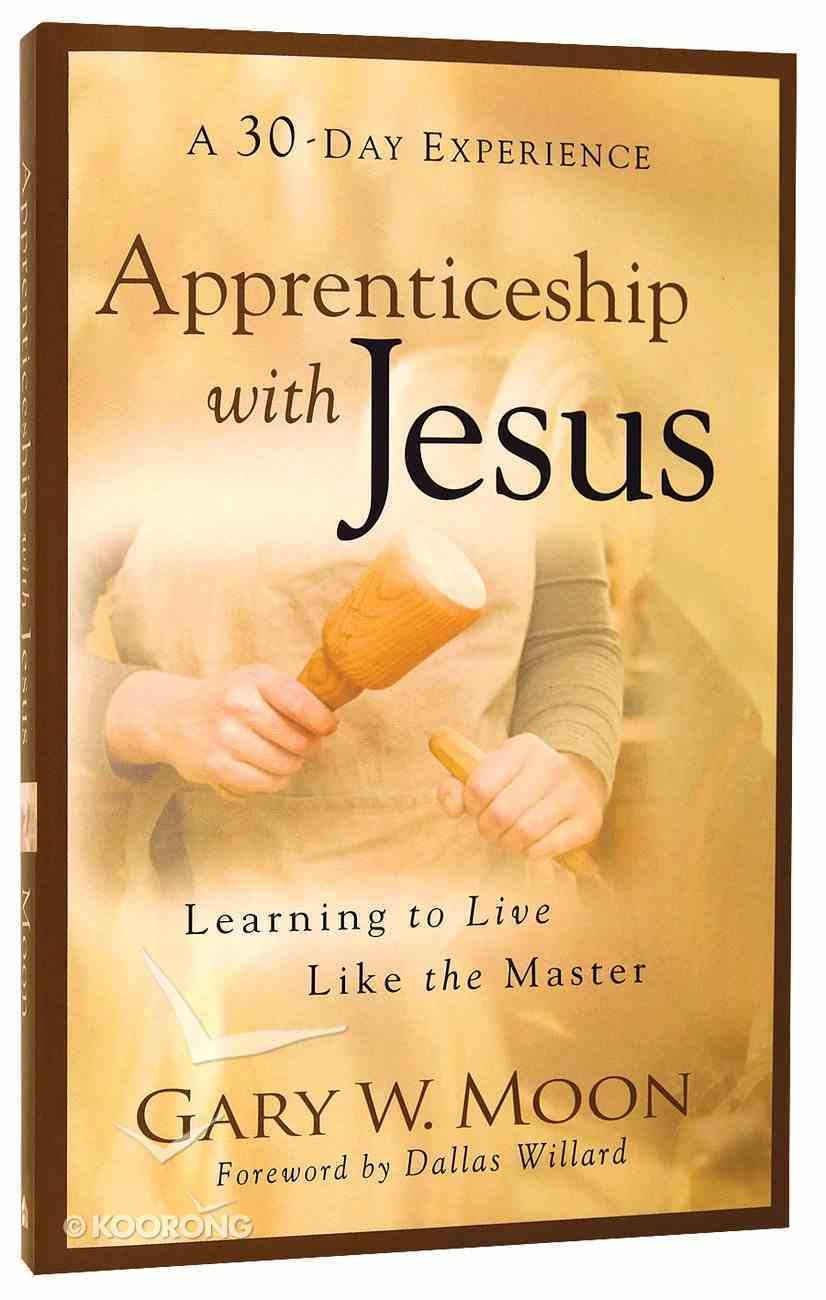 Apprenticeship With Jesus: Learning to Live Like the Master (A 30 Day Experience) Paperback