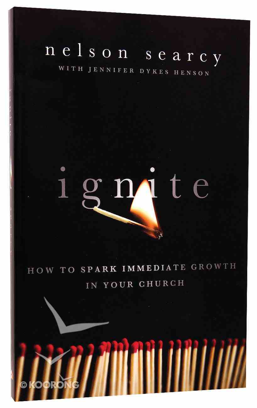 Ignite: How to Spark Immediate Growth in Your Church Paperback