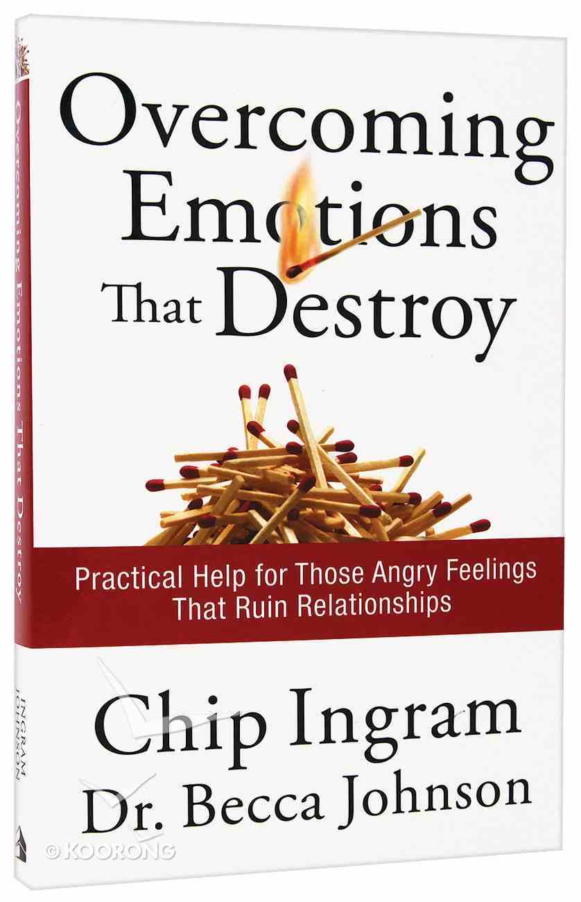 Overcoming Emotions That Destroy: Practical Help For Those Angry Feelings That Ruin Relationships Paperback